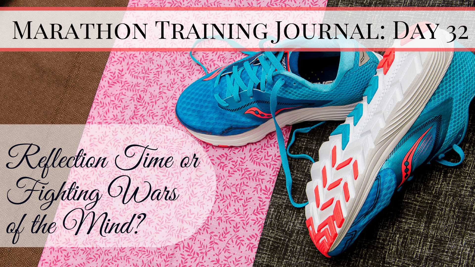Marathon Training Journal- Day 32