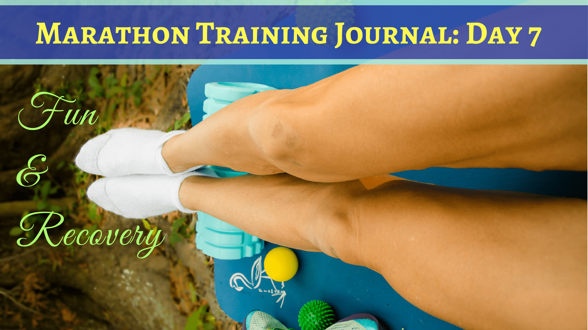 Marathon Training Journal- Day 7
